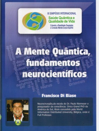 A Mente Quântica, Fundamentos Neurocientíficos - Franscisco Di Biase