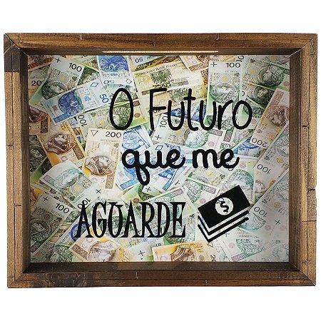 Quadro Cofre Porta Dinheiro O Futuro Que Me Aguarde 27x22cm - Ref. 8013