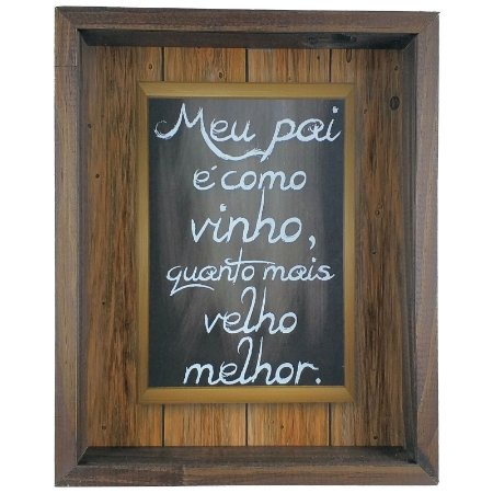 Quadro Porta Rolhas de Vinho Madeira e Vidro Dias dos Pai Meu Pai é Como o Vinho Ref. 809 - Art