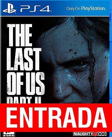 The Last of US Parte II - PS4 (pré-venda) [ENTRADA] o restante de cem reais você só paga quando o jogo chegar.