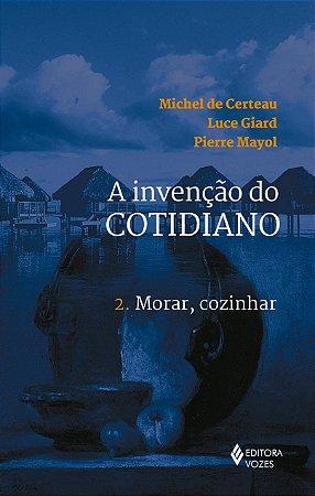 A INVENCAO DO COTIDIANO 2 - MORAR, COZINHAR