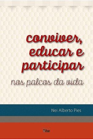 CONVIVER, EDUCAR E PARTICIPAR NOS PALCOS DA VIDA
