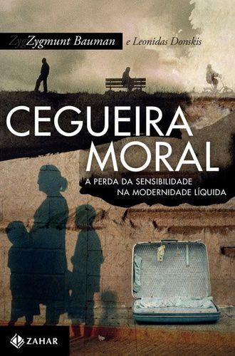 CEGUEIRA MORAL - A PERDA DA SENSIBILIDADE NA MODERNIDADE LIQ