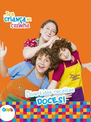 TEM CRIANCA NA COZINHA - DIVERTIDAS RECEITAS DOCES