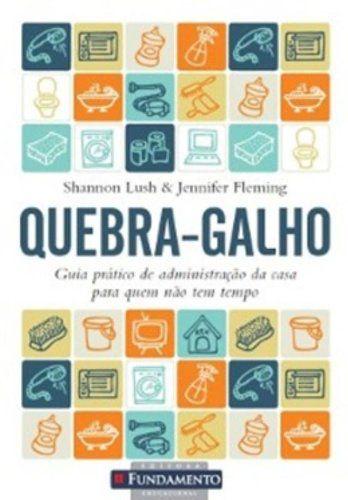 QUEBRA-GALHO - GUIA PRATICO DE ADMINISTRACAO DA CASA PARA QU