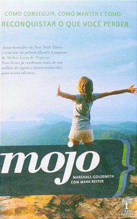MOJO - COMO CONSEGUIR, MANTER E RECONQUISTAR O QUE VOCE PERD