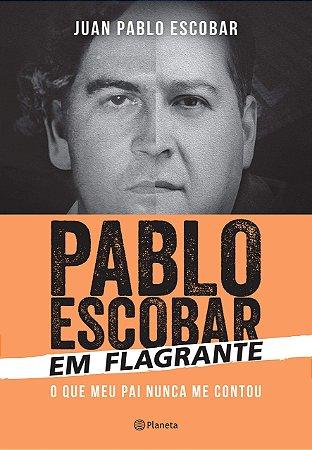 PABLO ESCOBAR - EM FLAGRANTE