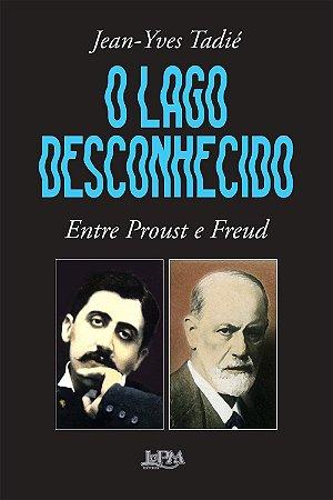 O LAGO DESCONHECIDO - ENTRE PROUST E FREUD