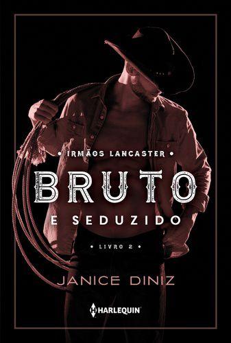BRUTO E SEDUZIDO IRMAOS LANCASTER LIVRO 2