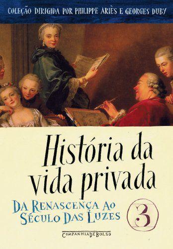 HISTORIA DA VIDA PRIVADA VOL. 3 - DA RENASCENCA AO SECULO DA