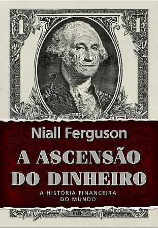 A ASCENSÃO DO DINHEIRO