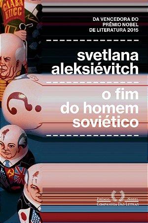 O FIM DO HOMEM SOVIETICO