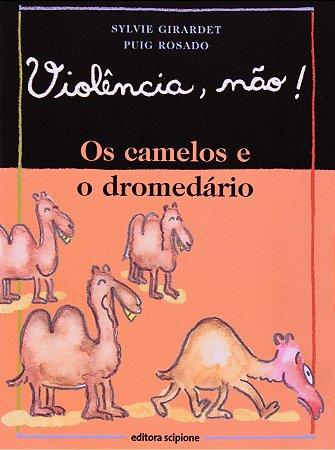 VIOLENCIA. NAO! OS CAMELOS E O DROMEDARIO
