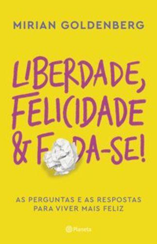 LIBERDADE, FELICIDADE E FODA SE