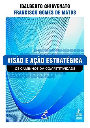 VISAO E ACAO ESTRATEGICA OS CAMINHOS DA COMPETITIVIDADE