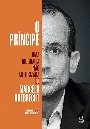 O PRINCIPE UMA BIOGRAFIA NAO AUTORIZADA DE MARCELO ODEBRECHT