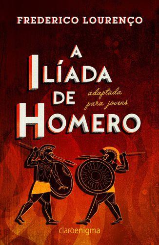 A ILIADA DE HOMERO - ADAPTADA PARA JOVENS
