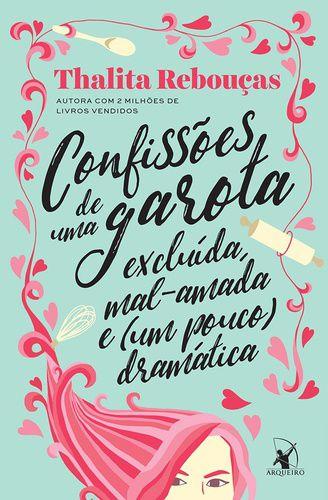 CONFISSÕES DE UMA GAROTA EXCLUÍDA MAL-AMADA E (UM POUCO_ DRAMÁTICA