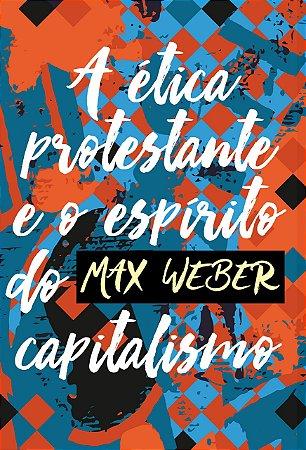 A ETICA PROTESTANTE E O ESPIRITO DO CAPITALISMO