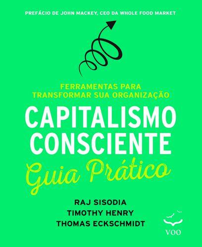 Capitalismo Consciente - Ferramentes Para Transformar Sua Organização