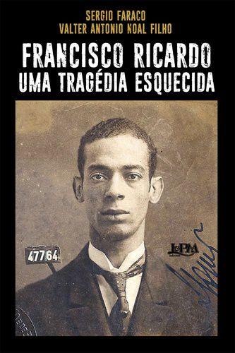 FRANCISCO RICARDO UMA TRAGEDIA ESQUECIDA