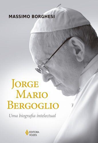 JORGE MARIO BERGOGLIO - UMA BIOGRAFIA INTELECTUAL