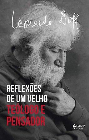 REFLEXOES DE UM VELHO TEOLOGO E PENSADOR