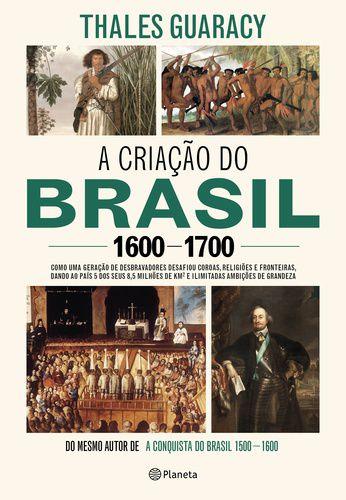 A CRIACAO DO BRASIL 1600-1700