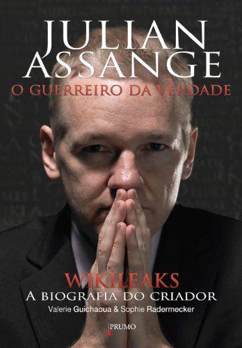 JULIAN ASSANGE - O GUERREIRO DA VERDADE
