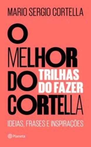 O MELHOR DO CORTELLA 2 - TRILHAS DO FAZER