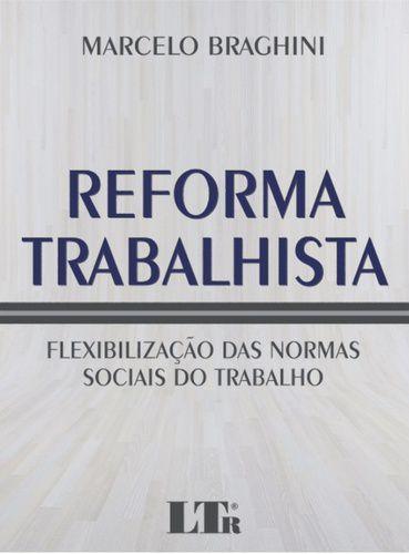 REFORMA TRABALHISTA - FLEXIBILIZACAO DAS NORMAS SOCIAIS DO T