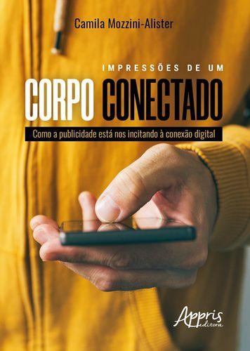 IMPRESSOES DE UM CORPO CONECTADO - COMO A PUBLICIDADE ESTA N