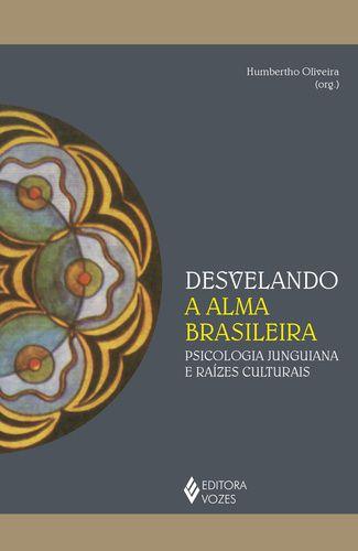 DESVELANDO A ALMA BRASILEIRA - PSICOLOGIA JUNGUIANA E RAIZES