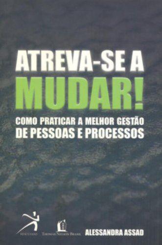 ATREVA-SE A MUDAR!COMO PRATICAR A MELHOR GESTAO DE PESSOAS E