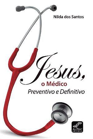 JESUS, O MEDICO PREVENTIVO E DEFINITIVO