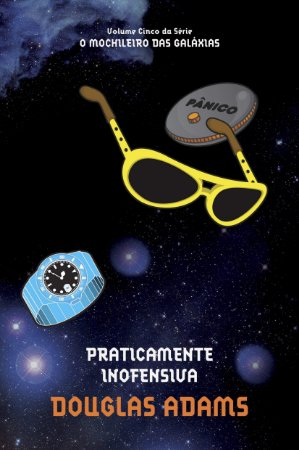 PRATICAMENTE INOFENSIVA - O MOCHILEIRO DAS GALAXIAS. V. 5