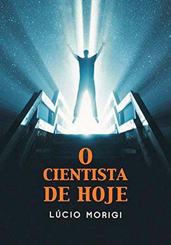O CIENTISTA DE HOJE