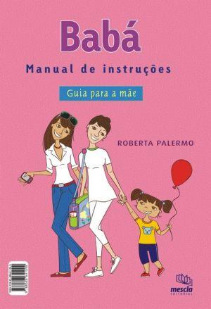 BABA - MÃE - MANUAL DE INSTRUÇÕES GUIA PARA A BABA - GUIA PARA A MÃE