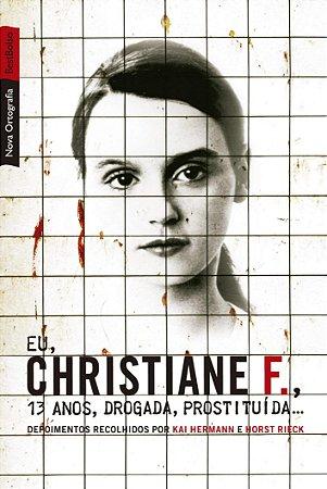 EU, CHRISTIANE F.,13 ANOS, DROGADA, PROSTITUIDA...