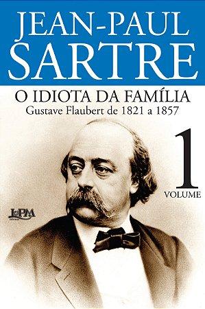 O IDIOTA DA FAMILIA - GUSTAVE FLAUBERT DE 1821 A 1857