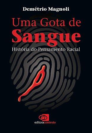 UMA GOTA DE SANGUE - HISTORIA DO PENSAMENTO RACIAL