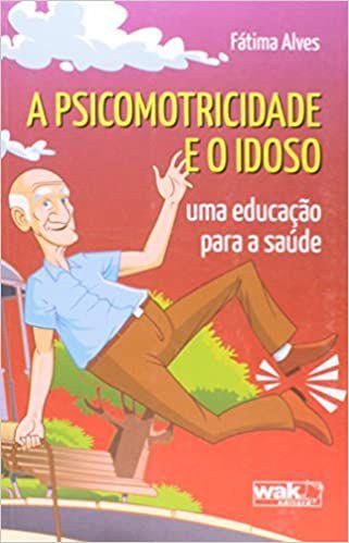 A PSICOMOTRICIDADE E O IDOSO