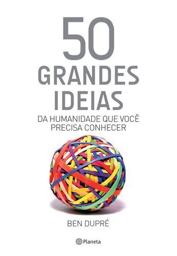 50 GRANDES IDEIAS DA HUMANIDADE QUE VOCE PRECISA CONHECER