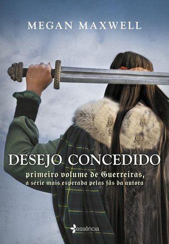 DESEJO CONCEDIDO - VOLUME 1 SERIE GUERREIRAS