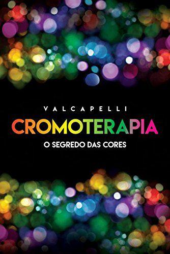 CROMOTERAPIA O SEGREDO DAS CORES