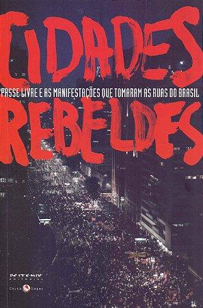 CIDADES REBELDES - PASSE LIVRE E AS MANIFESTACOES QUE TOMARA