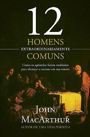 12 HOMENS EXTRAORDINARIAMENTE COMUNS