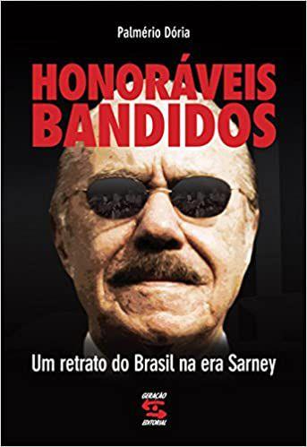 HONORAVEIS BANDIDOS - UM RETRATO DO BRASIL NA ERA SARNEY