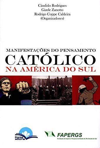 MANIFESTAÇÕES DO PENSAMENTO CATÓLICO NA AMERICA DO SUL