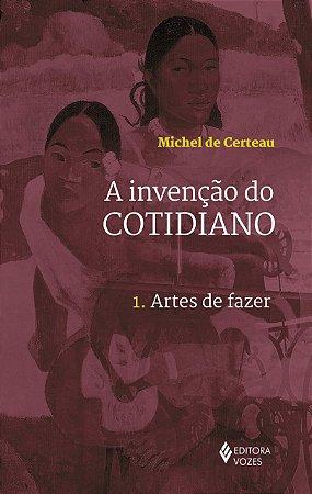 A INVENCAO DO COTIDIANO 1 - ARTES DE FAZER